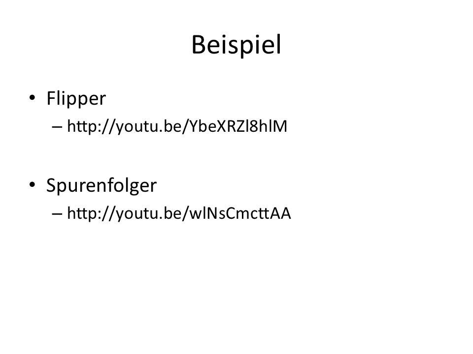 Beispiel Flipper Spurenfolger http://youtu.be/YbeXRZl8hlM
