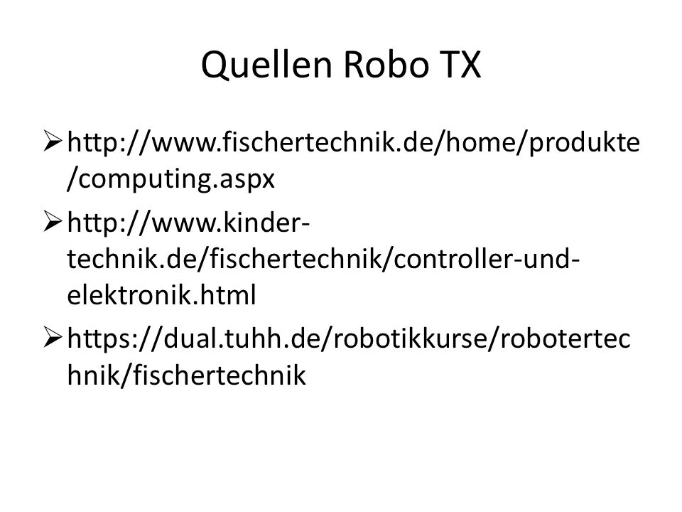 Quellen Robo TX http://www.fischertechnik.de/home/produkte/computing.aspx.