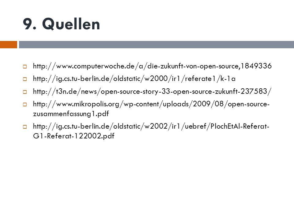 9. Quellen http://www.computerwoche.de/a/die-zukunft-von-open-source,1849336. http://ig.cs.tu-berlin.de/oldstatic/w2000/ir1/referate1/k-1a.