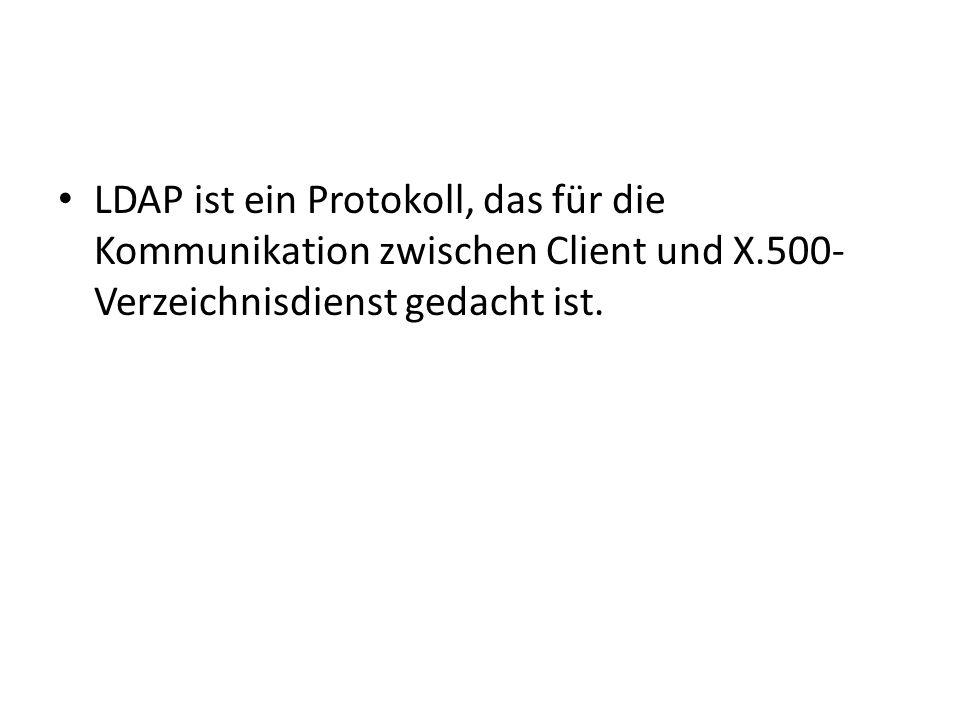 LDAP ist ein Protokoll, das für die Kommunikation zwischen Client und X.500-Verzeichnisdienst gedacht ist.