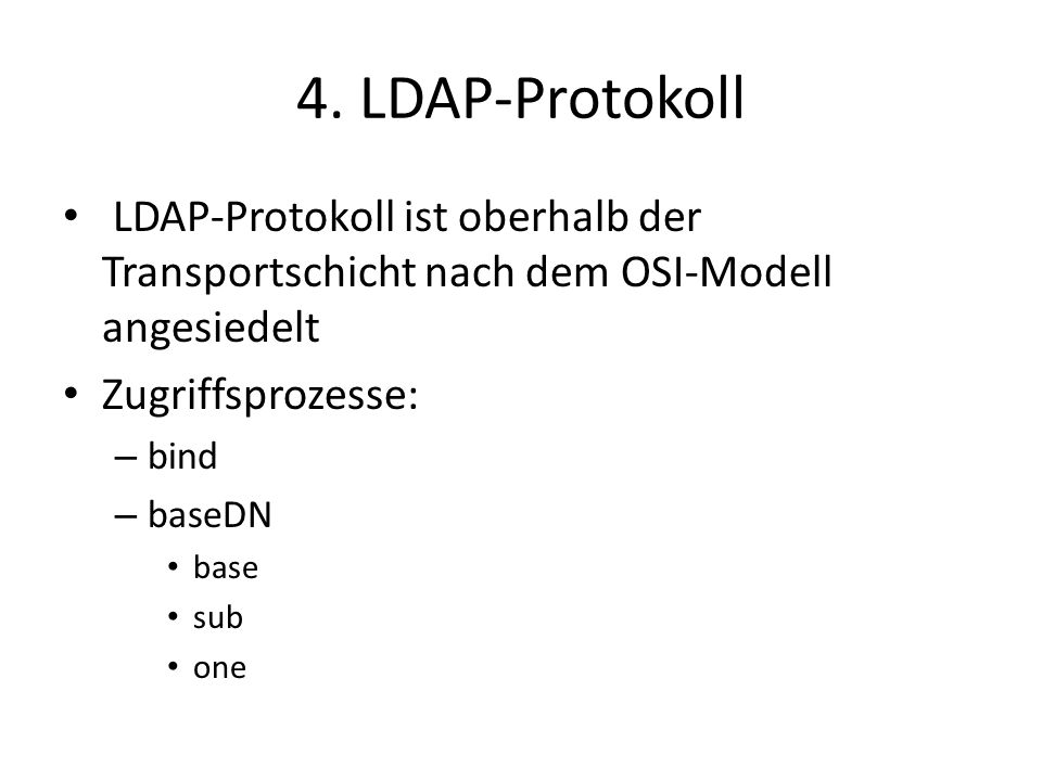 4. LDAP-Protokoll LDAP-Protokoll ist oberhalb der Transportschicht nach dem OSI-Modell angesiedelt.