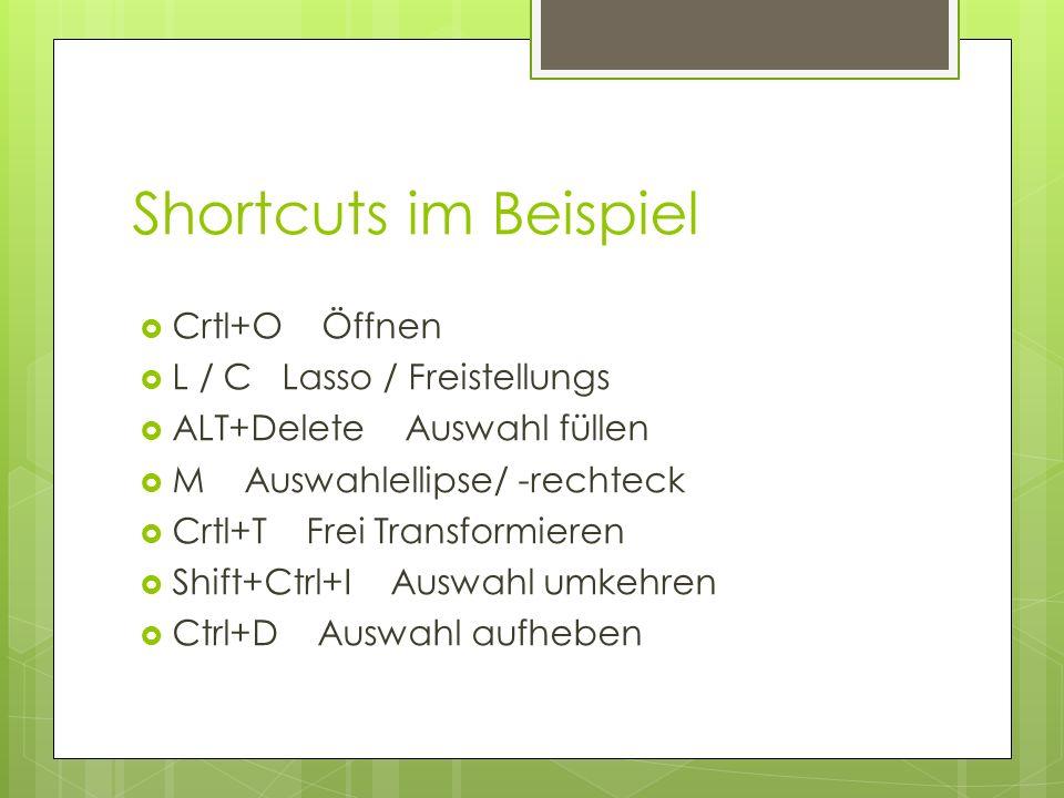 Shortcuts im Beispiel Crtl+O Öffnen L / C Lasso / Freistellungs