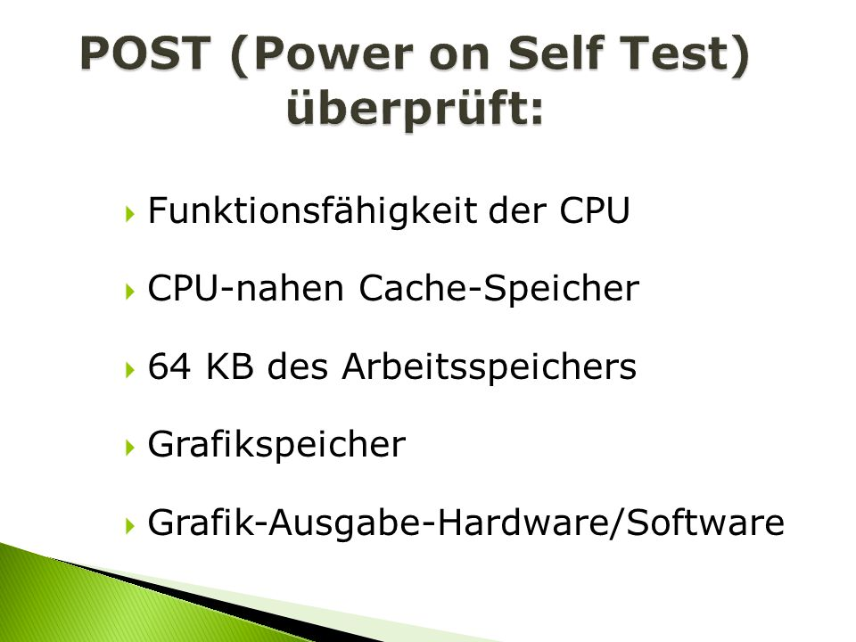 POST (Power on Self Test) überprüft: