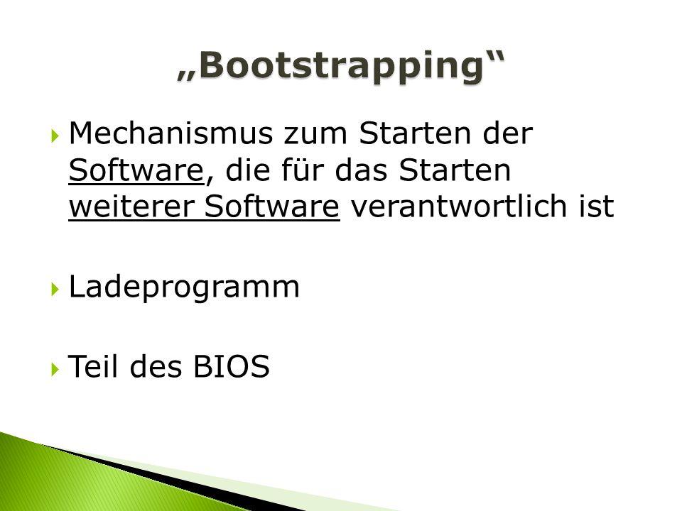 """""""Bootstrapping Mechanismus zum Starten der Software, die für das Starten weiterer Software verantwortlich ist."""