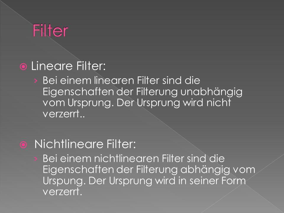 Filter Lineare Filter: Nichtlineare Filter:
