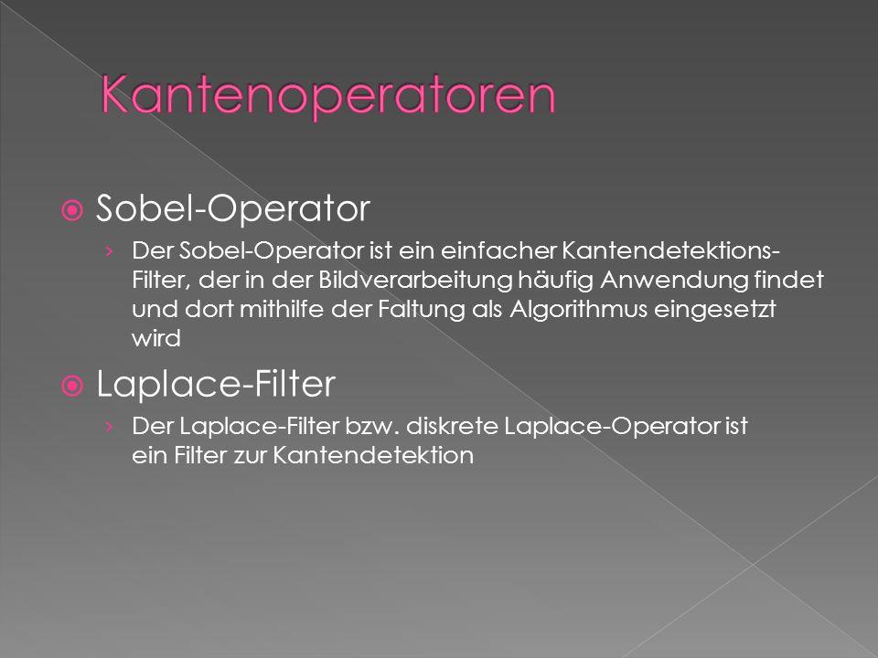 Kantenoperatoren Sobel-Operator Laplace-Filter