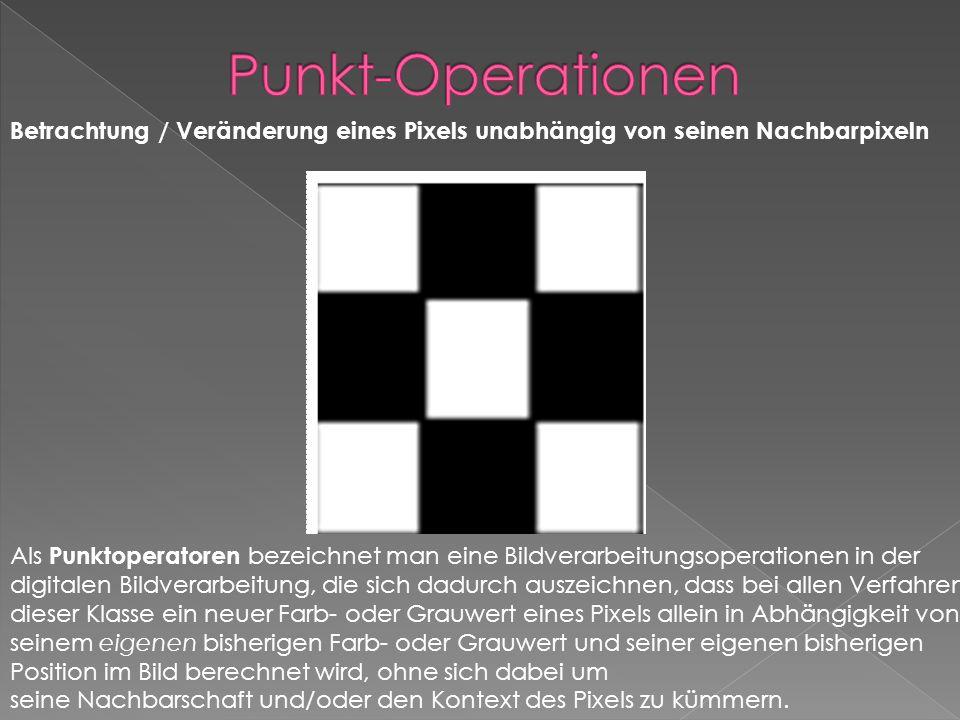 Punkt-Operationen Betrachtung / Veränderung eines Pixels unabhängig von seinen Nachbarpixeln.