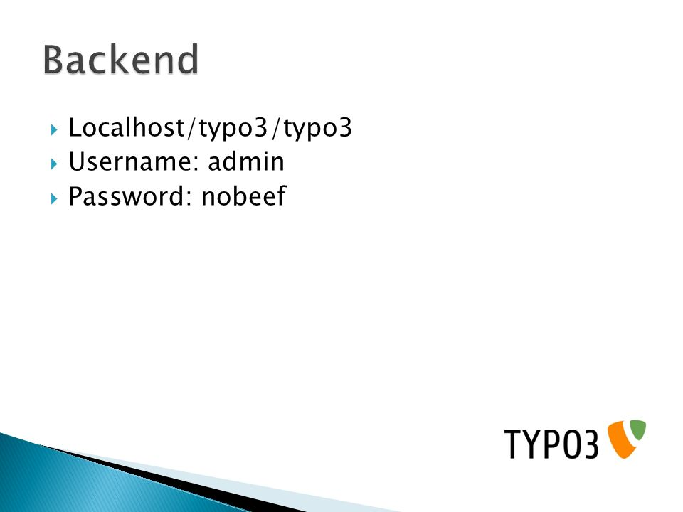 Backend Localhost/typo3/typo3 Username: admin Password: nobeef
