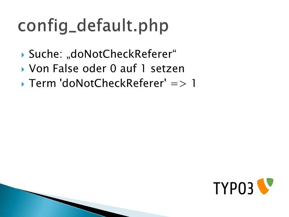"config_default.php Suche: ""doNotCheckReferer"