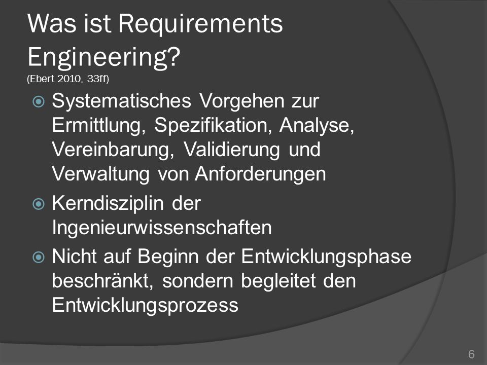 Was ist Requirements Engineering (Ebert 2010, 33ff)
