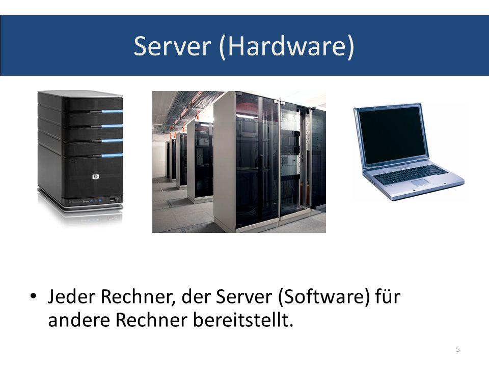 Server (Hardware) Jeder Rechner, der Server (Software) für andere Rechner bereitstellt.