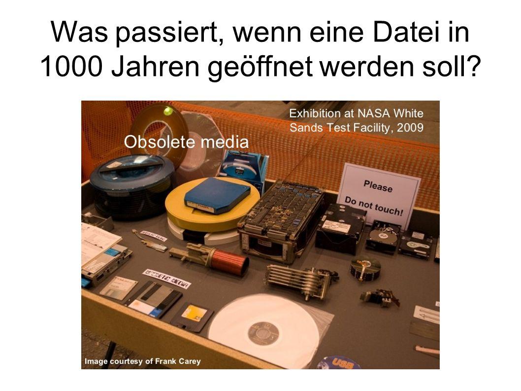 Was passiert, wenn eine Datei in 1000 Jahren geöffnet werden soll