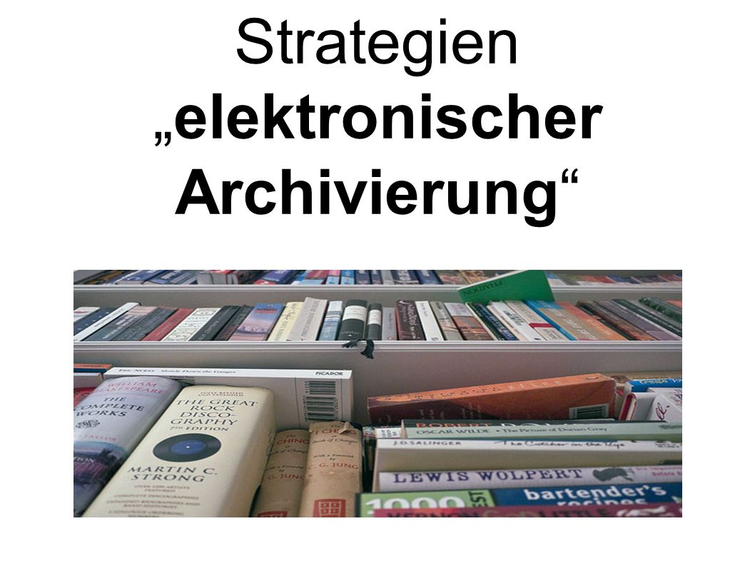 """Strategien """"elektronischer Archivierung"""