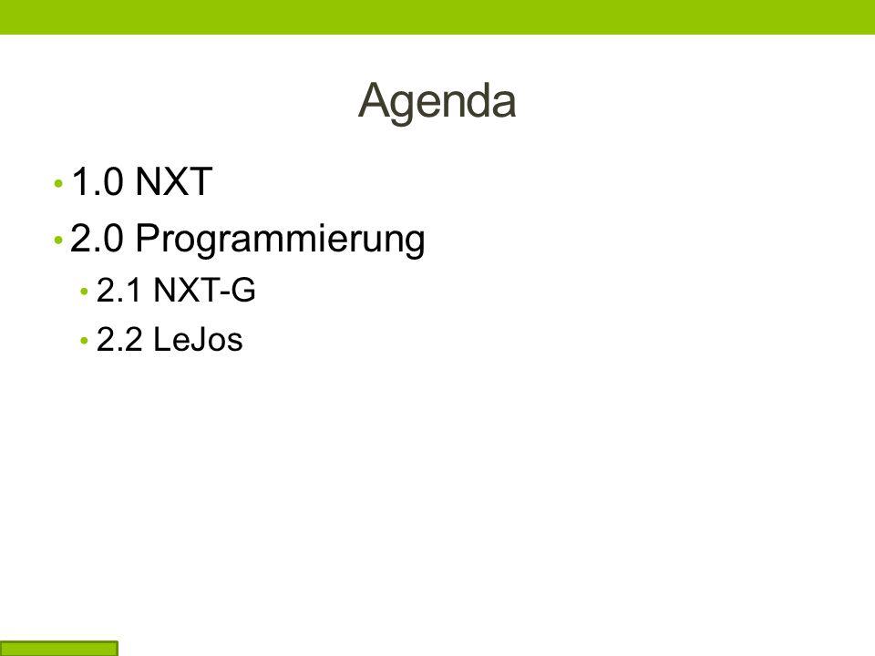 Agenda 1.0 NXT 2.0 Programmierung 2.1 NXT-G 2.2 LeJos