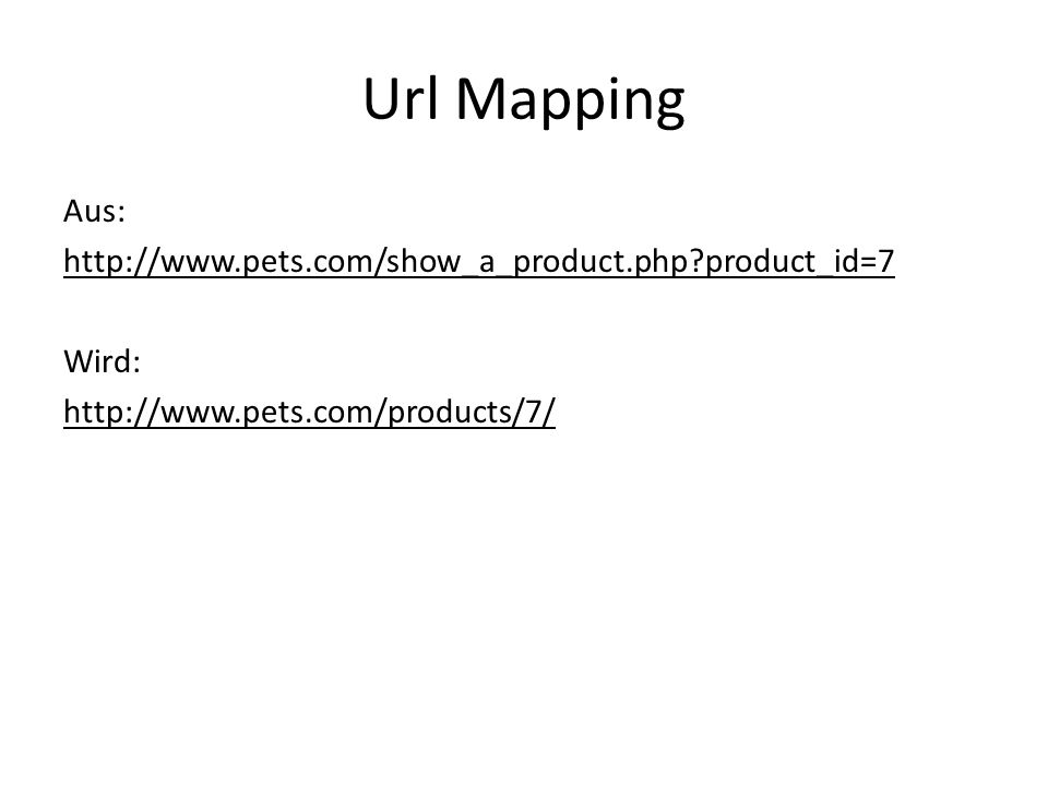 Url Mapping Aus: http://www.pets.com/show_a_product.php product_id=7 Wird: http://www.pets.com/products/7/