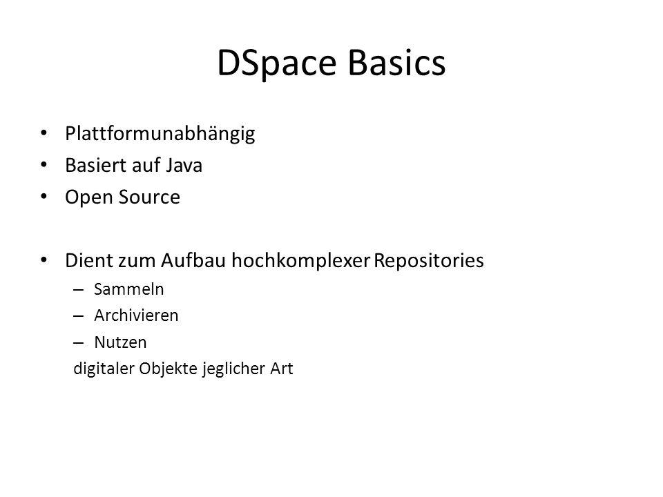 DSpace Basics Plattformunabhängig Basiert auf Java Open Source