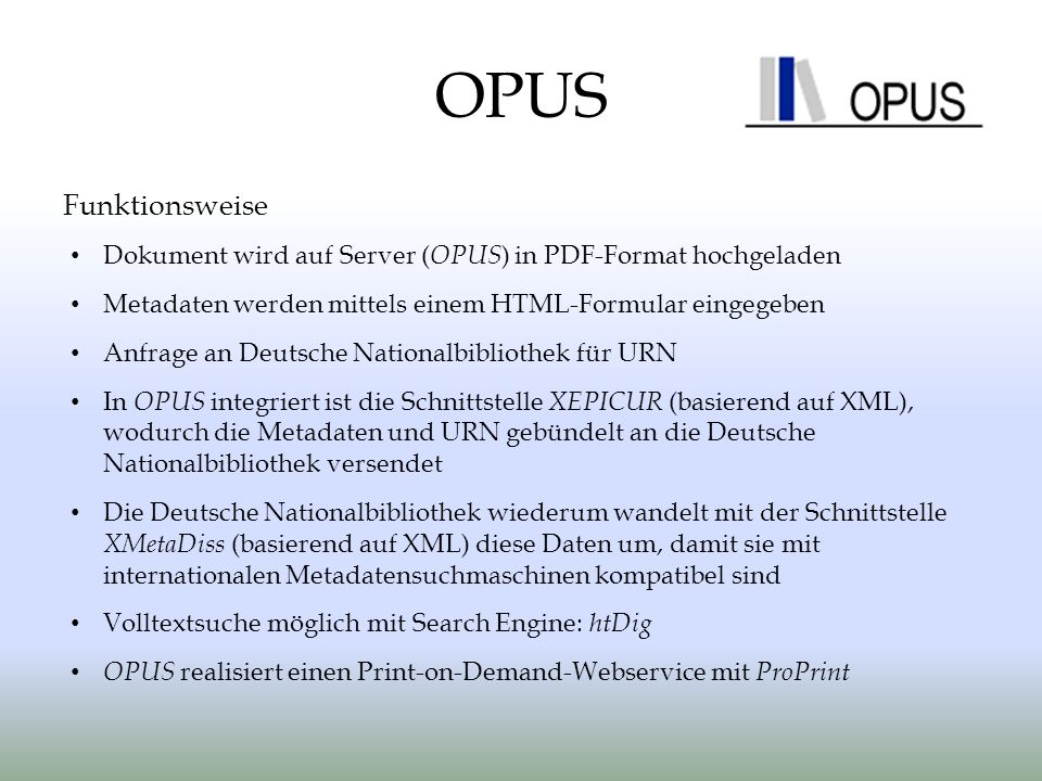OPUS Funktionsweise. Dokument wird auf Server (OPUS) in PDF-Format hochgeladen. Metadaten werden mittels einem HTML-Formular eingegeben.