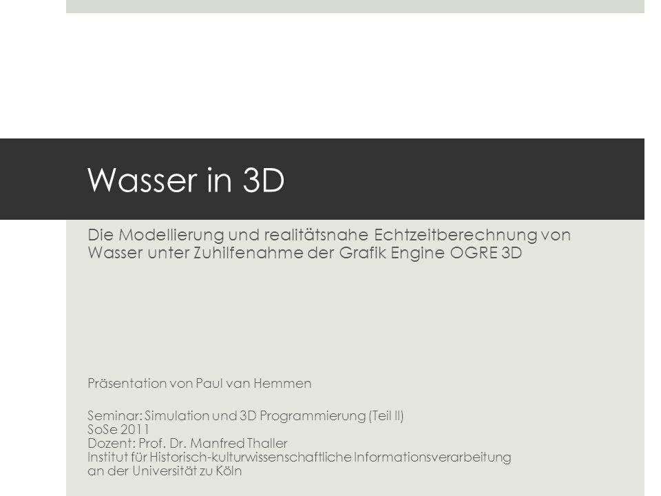 Wasser in 3D Die Modellierung und realitätsnahe Echtzeitberechnung von Wasser unter Zuhilfenahme der Grafik Engine OGRE 3D.