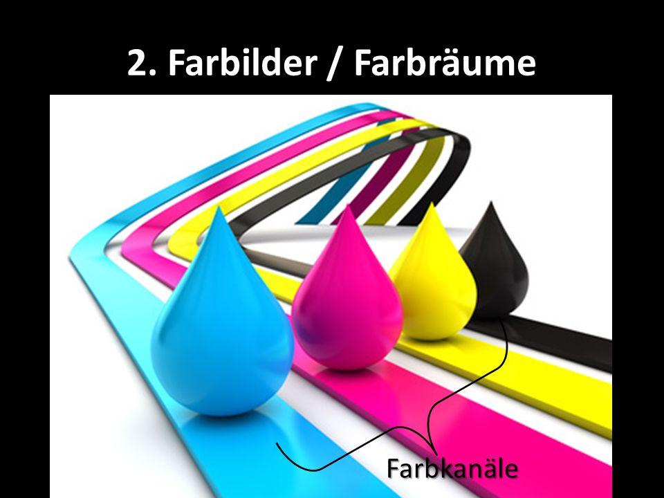 2. Farbilder / Farbräume Farbkanäle