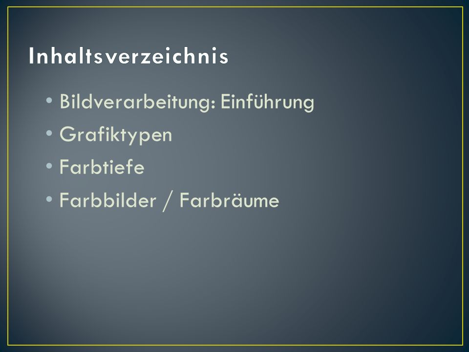 Inhaltsverzeichnis Bildverarbeitung: Einführung Grafiktypen Farbtiefe