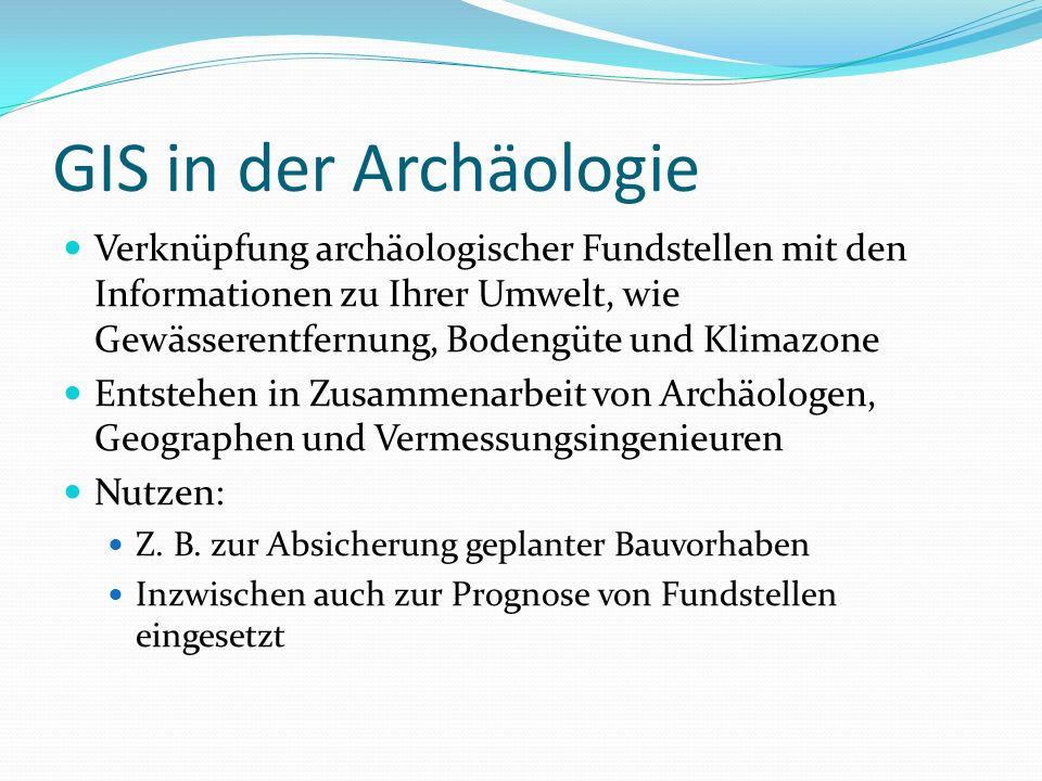 GIS in der Archäologie Verknüpfung archäologischer Fundstellen mit den Informationen zu Ihrer Umwelt, wie Gewässerentfernung, Bodengüte und Klimazone.