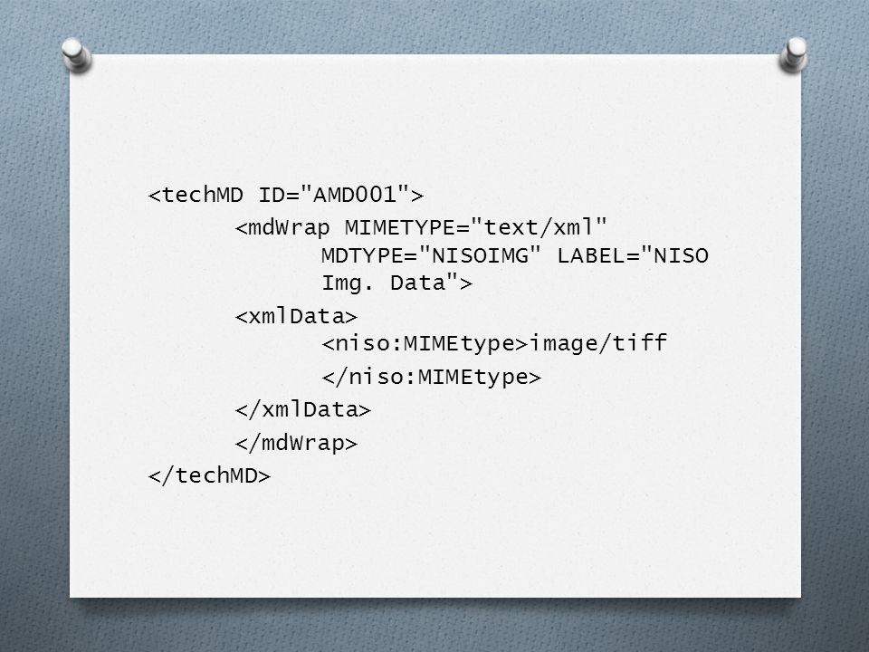 <techMD ID= AMD001 > <mdWrap MIMETYPE= text/xml MDTYPE= NISOIMG LABEL= NISO Img.