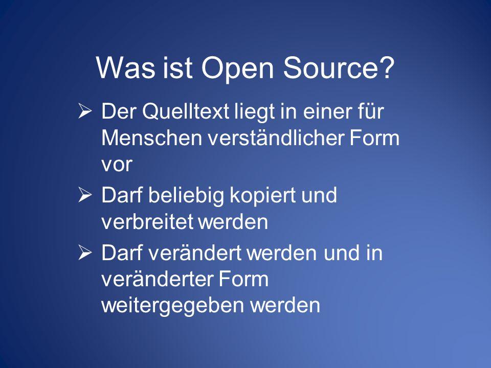 Was ist Open Source Der Quelltext liegt in einer für Menschen verständlicher Form vor. Darf beliebig kopiert und verbreitet werden.