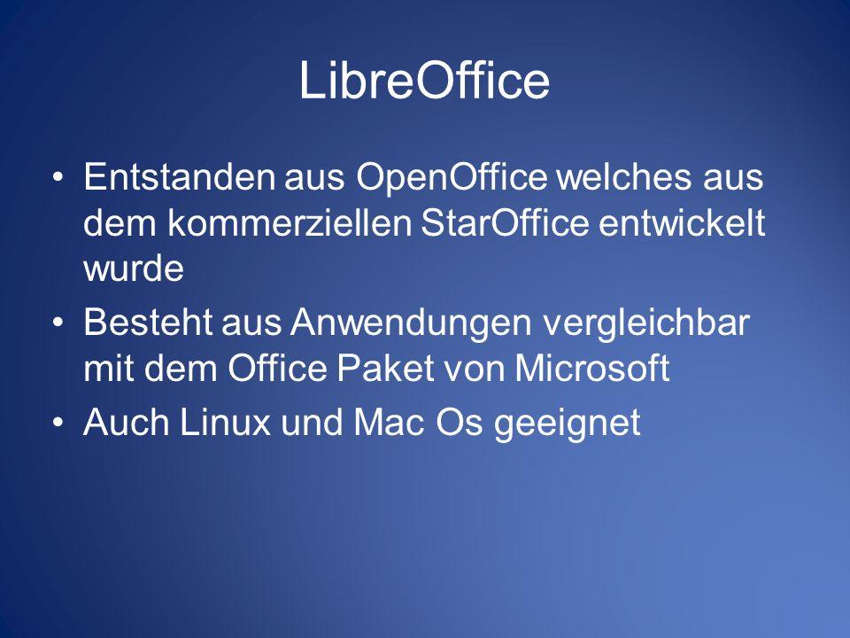 LibreOffice Entstanden aus OpenOffice welches aus dem kommerziellen StarOffice entwickelt wurde.