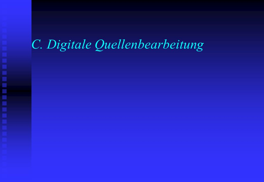 C. Digitale Quellenbearbeitung