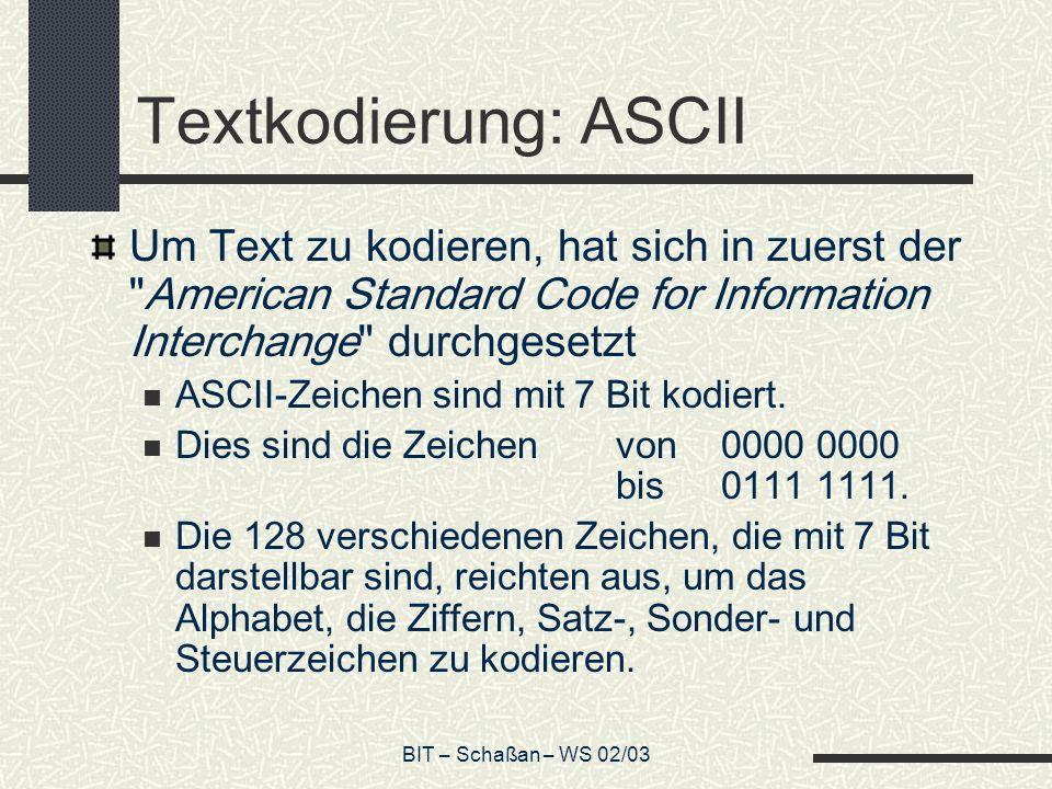 Textkodierung: ASCII Um Text zu kodieren, hat sich in zuerst der American Standard Code for Information Interchange durchgesetzt.