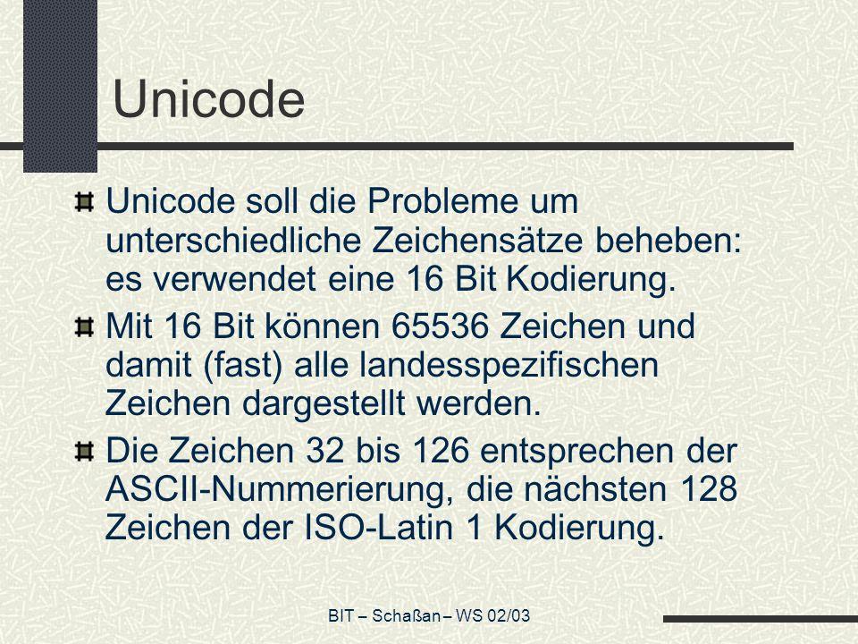Unicode Unicode soll die Probleme um unterschiedliche Zeichensätze beheben: es verwendet eine 16 Bit Kodierung.