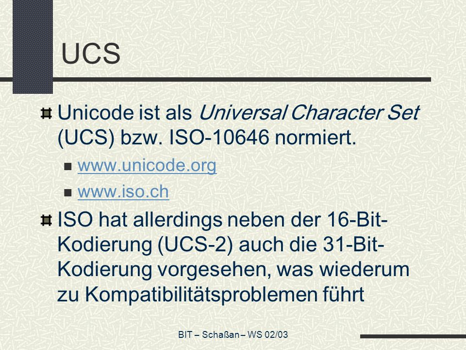 UCS Unicode ist als Universal Character Set (UCS) bzw. ISO-10646 normiert. www.unicode.org. www.iso.ch.