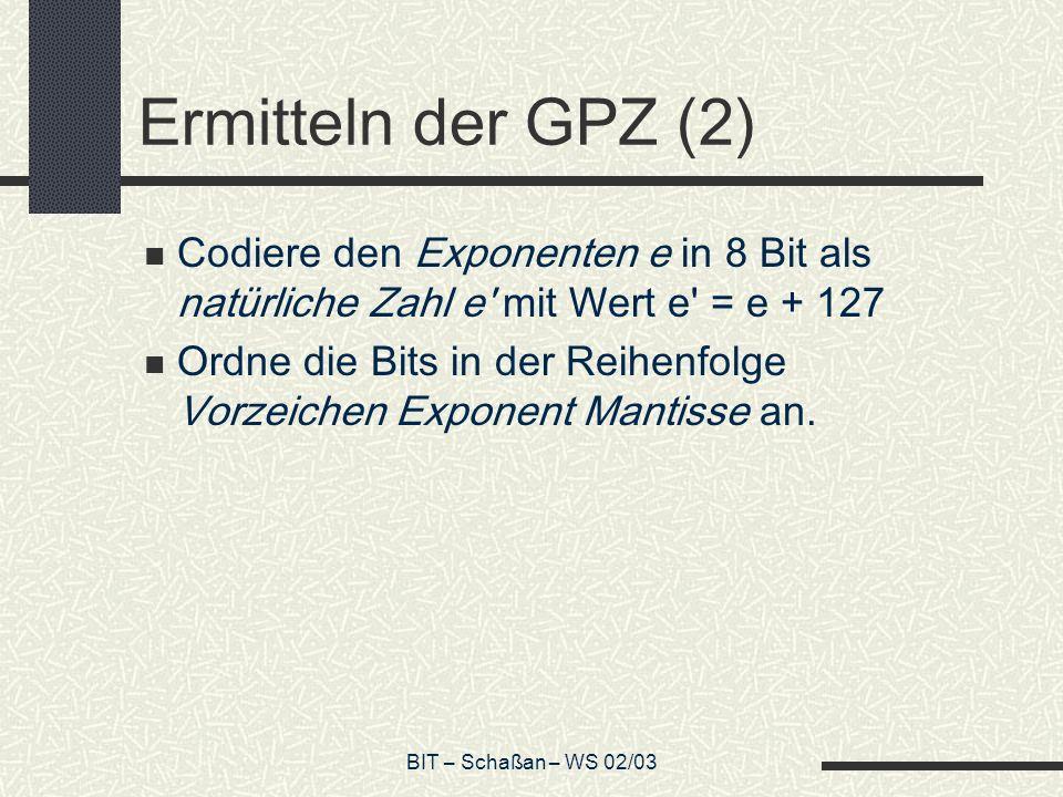 Ermitteln der GPZ (2) Codiere den Exponenten e in 8 Bit als natürliche Zahl e mit Wert e = e + 127.