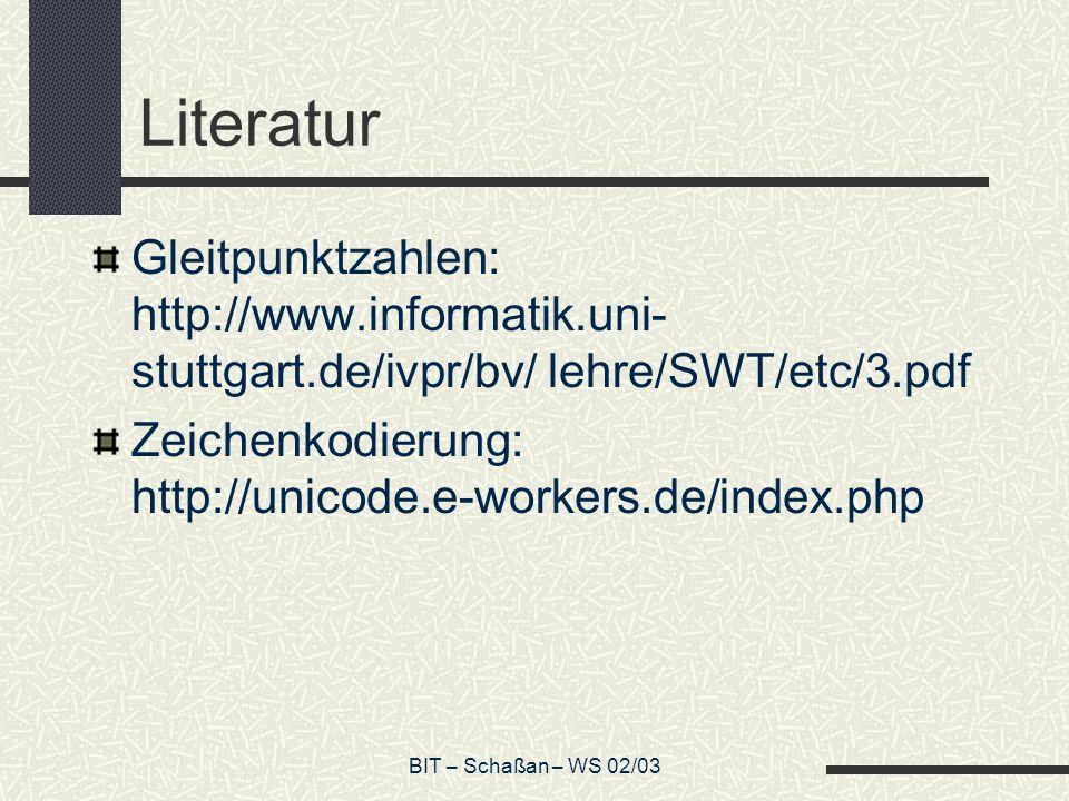 Literatur Gleitpunktzahlen: http://www.informatik.uni-stuttgart.de/ivpr/bv/ lehre/SWT/etc/3.pdf.