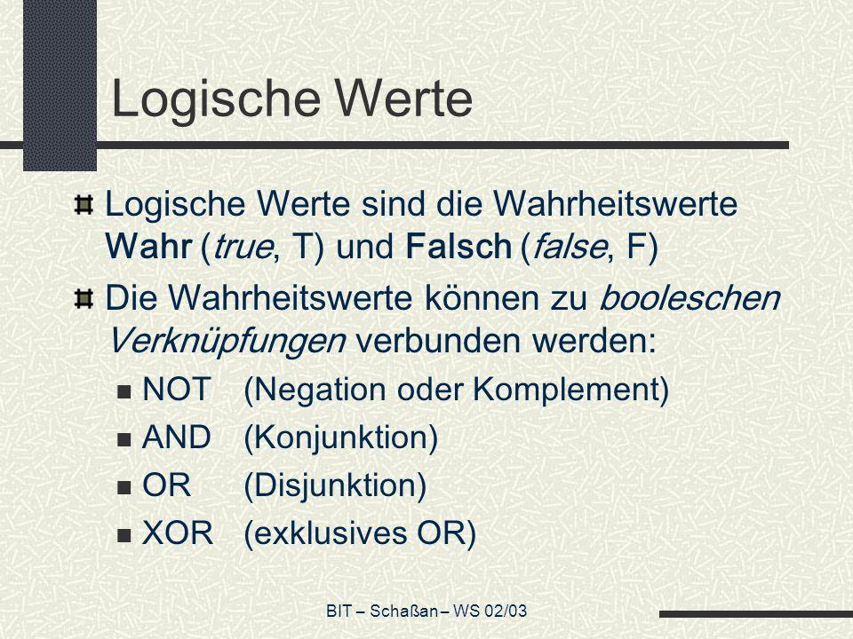 Logische Werte Logische Werte sind die Wahrheitswerte Wahr (true, T) und Falsch (false, F)
