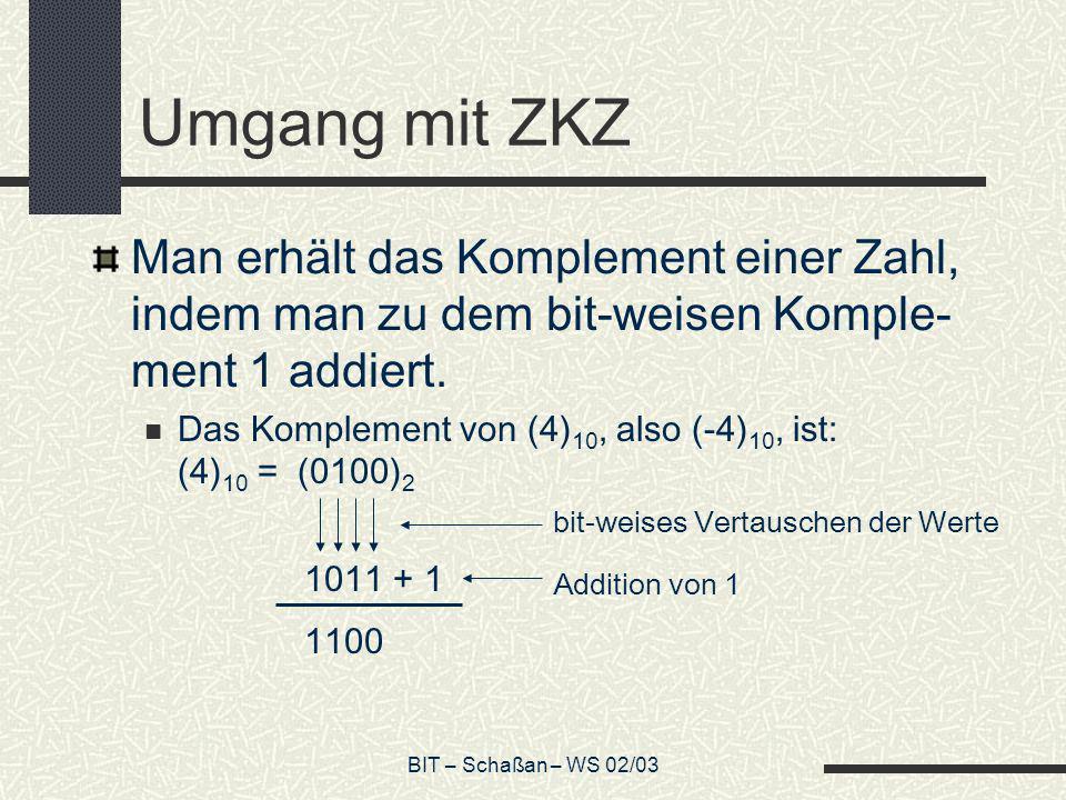 Umgang mit ZKZ Man erhält das Komplement einer Zahl, indem man zu dem bit-weisen Komple-ment 1 addiert.
