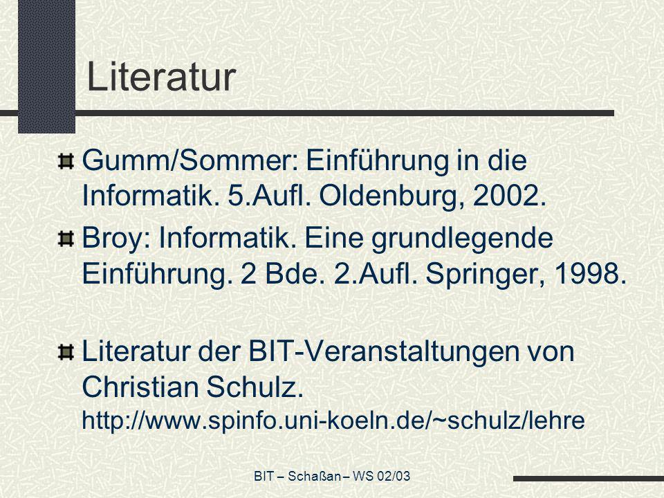 Literatur Gumm/Sommer: Einführung in die Informatik. 5.Aufl. Oldenburg, 2002.