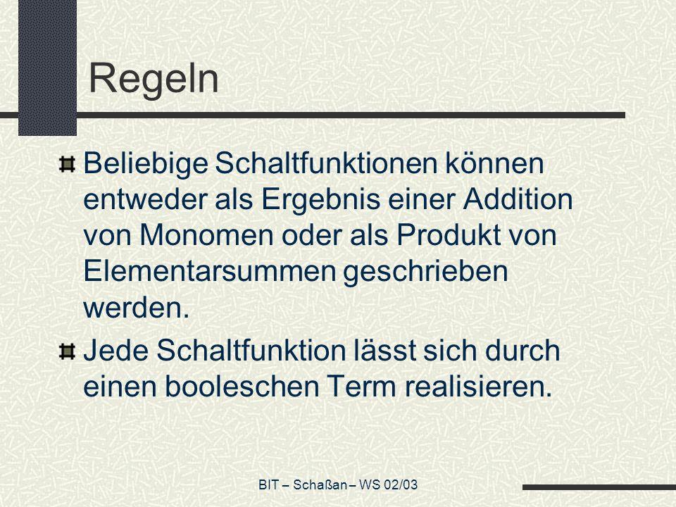 RegelnBeliebige Schaltfunktionen können entweder als Ergebnis einer Addition von Monomen oder als Produkt von Elementarsummen geschrieben werden.