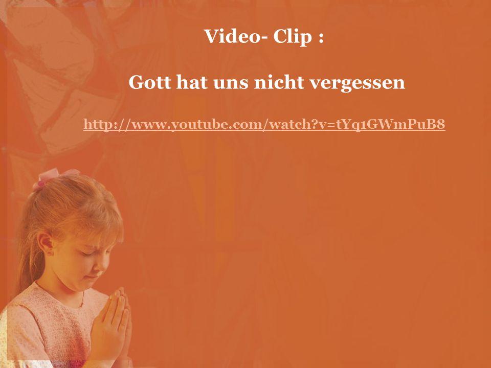 Video- Clip : Gott hat uns nicht vergessen http://www. youtube