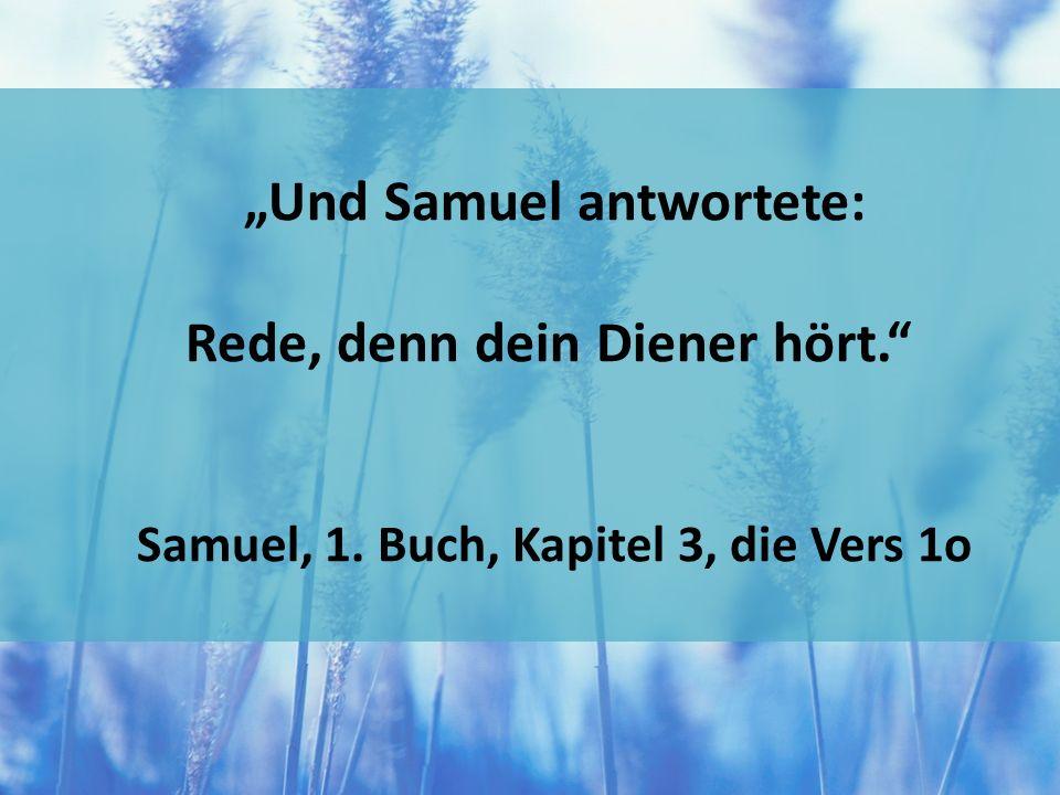 """""""Und Samuel antwortete: Rede, denn dein Diener hört. Samuel, 1"""