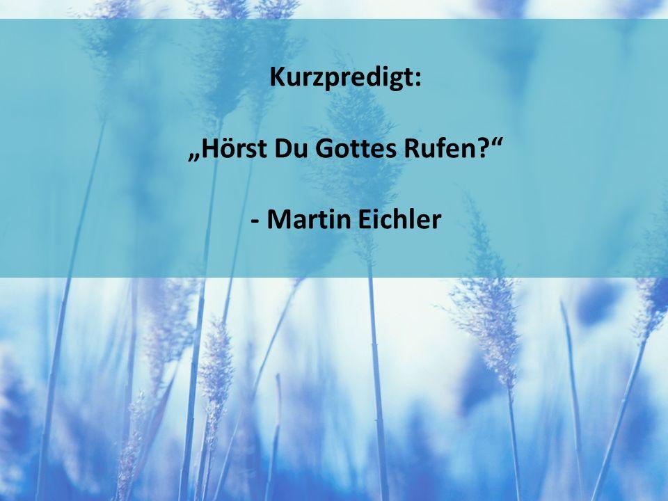 """Kurzpredigt: """"Hörst Du Gottes Rufen - Martin Eichler"""