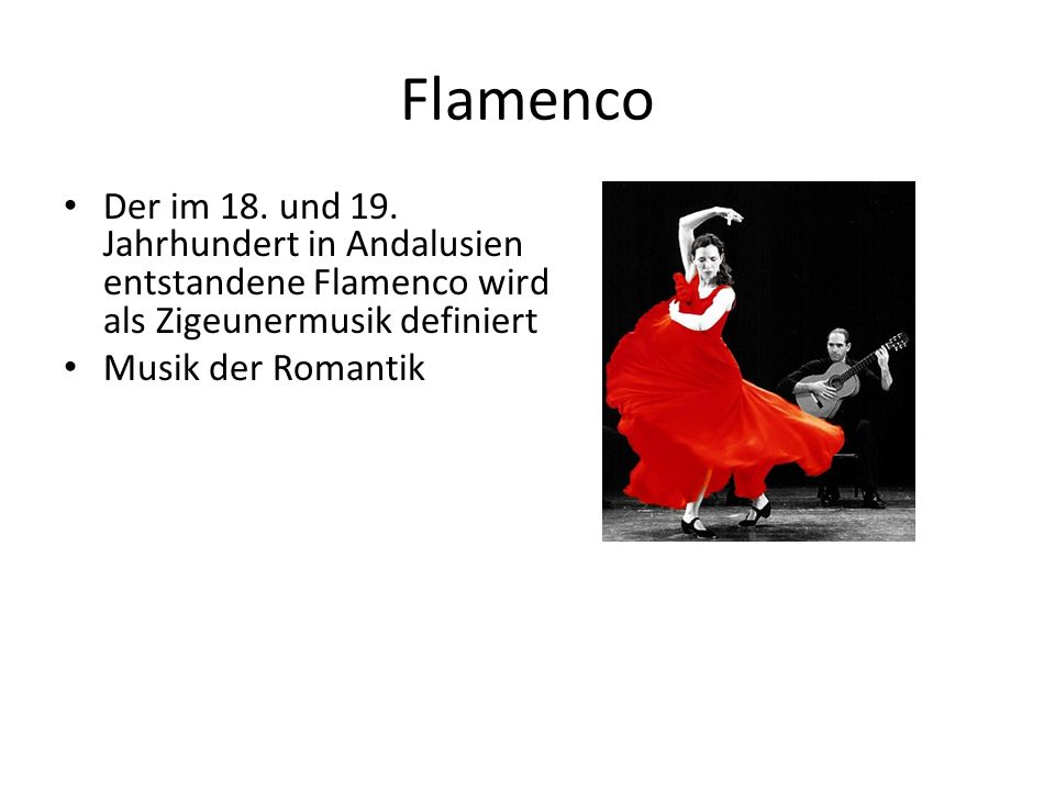 Flamenco Der im 18. und 19. Jahrhundert in Andalusien entstandene Flamenco wird als Zigeunermusik definiert.