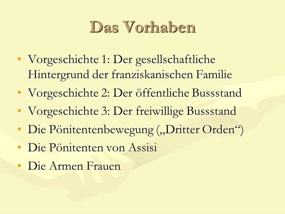 Das Vorhaben Vorgeschichte 1: Der gesellschaftliche Hintergrund der franziskanischen Familie. Vorgeschichte 2: Der öffentliche Bussstand.