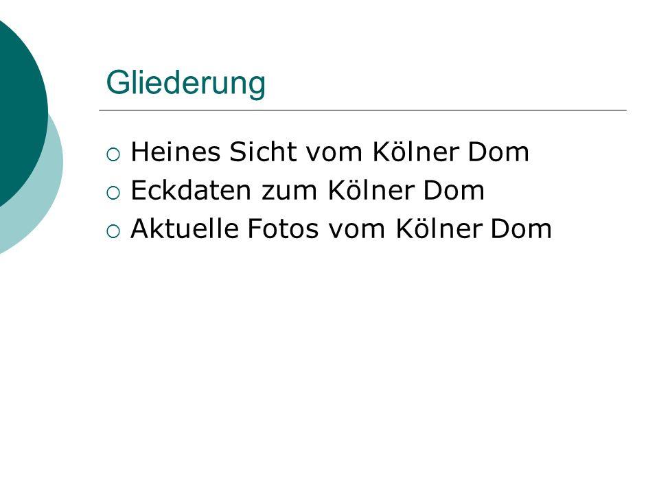 Gliederung Heines Sicht vom Kölner Dom Eckdaten zum Kölner Dom