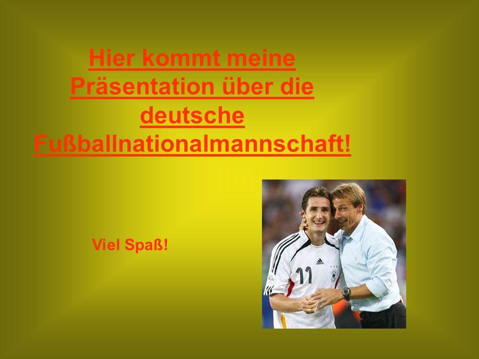 Hier kommt meine Präsentation über die deutsche Fußballnationalmannschaft!