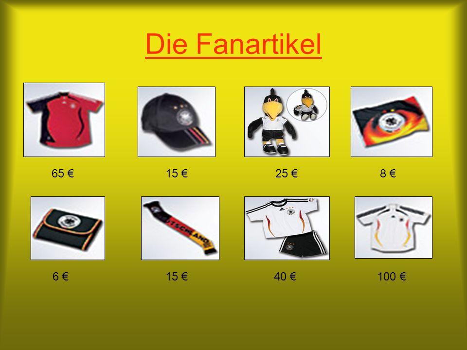Die Fanartikel 65 € 15 € 25 € 8 € 6 € 15 € 40 € 100 €