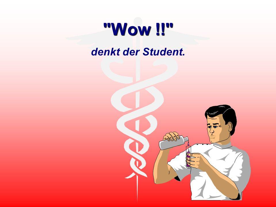 Wow !! denkt der Student.