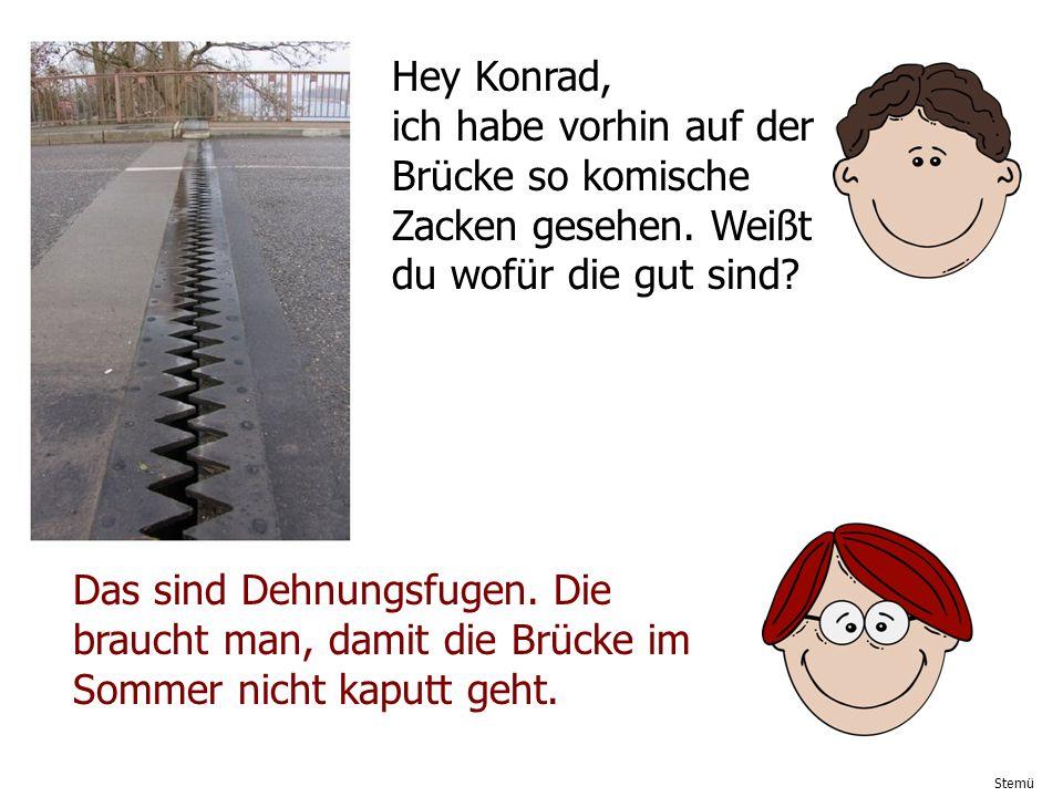 Hey Konrad, ich habe vorhin auf der Brücke so komische Zacken gesehen