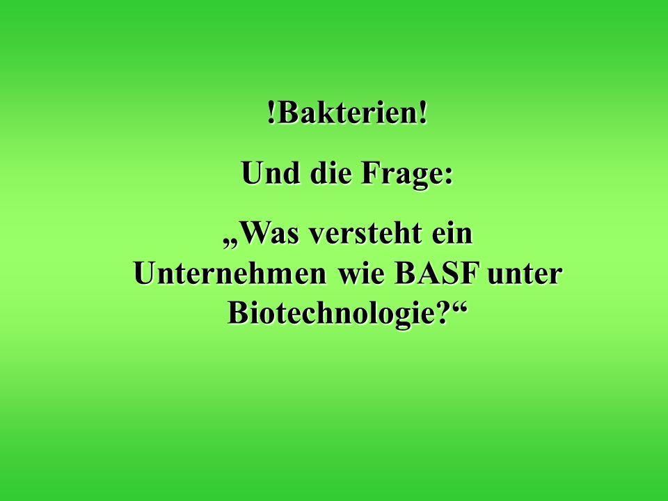"""""""Was versteht ein Unternehmen wie BASF unter Biotechnologie"""
