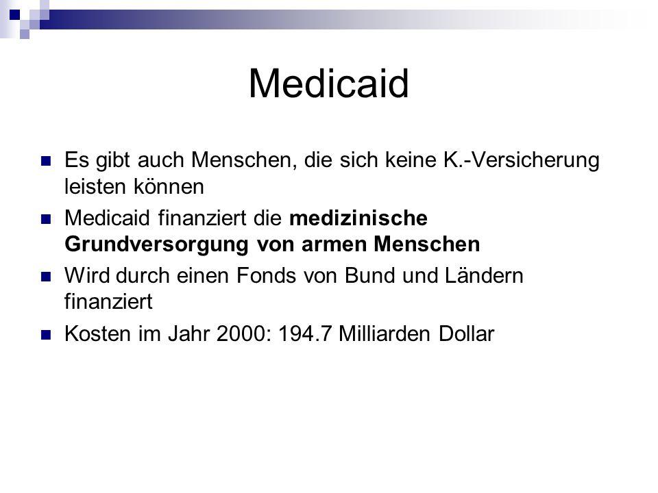 Medicaid Es gibt auch Menschen, die sich keine K.-Versicherung leisten können.